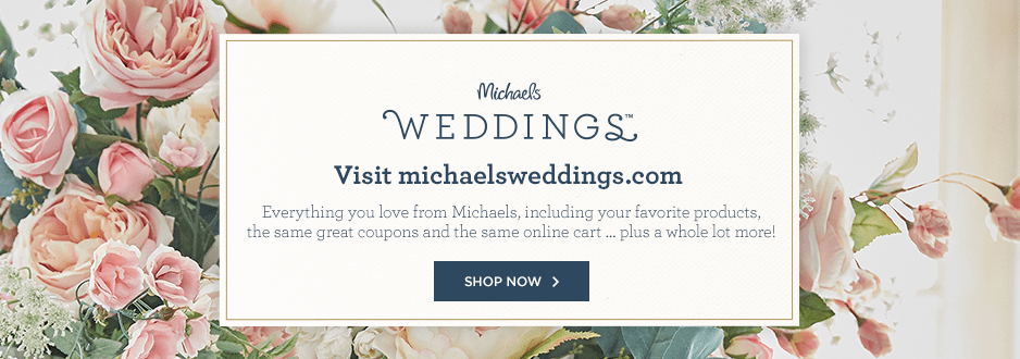 Introducing Michaels Weddings: Your DIY Wedding Headquarters. More of what you already love from Michaels PLUS thousands of items exclusively available online!