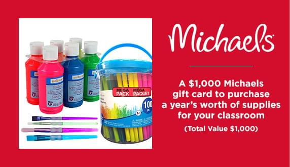 A $1,000 michaels gift card to purchase a years worth of supplies for your classroom