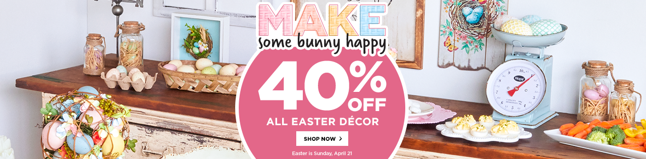 Make Some Bunny Happy 40% OFF Easter Décor