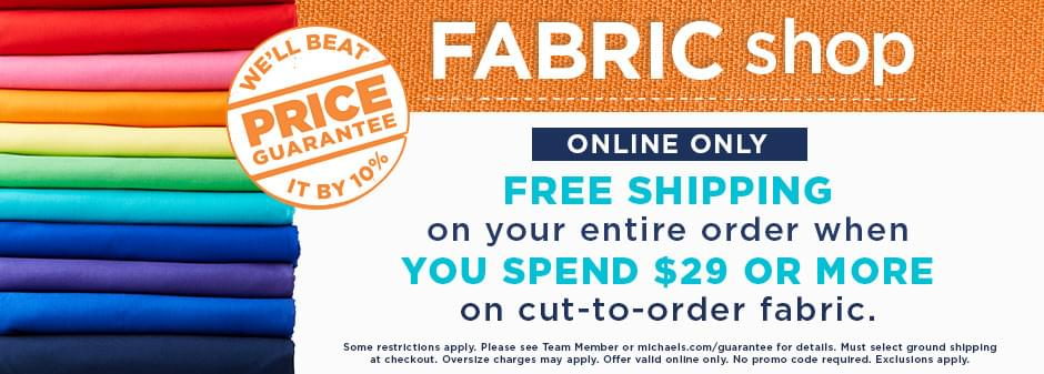 Free shipping on your entire order when you spend $29 or more on cut-to-order fabric.